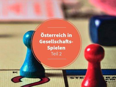 Österreich in Gesellschaftsspielen – Teil 2