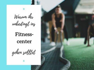 Warum ihr unbedingt ins Fitnesscenter gehen solltet